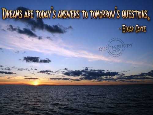 Dreams Are Today's Answer To Tomorrow's Questions