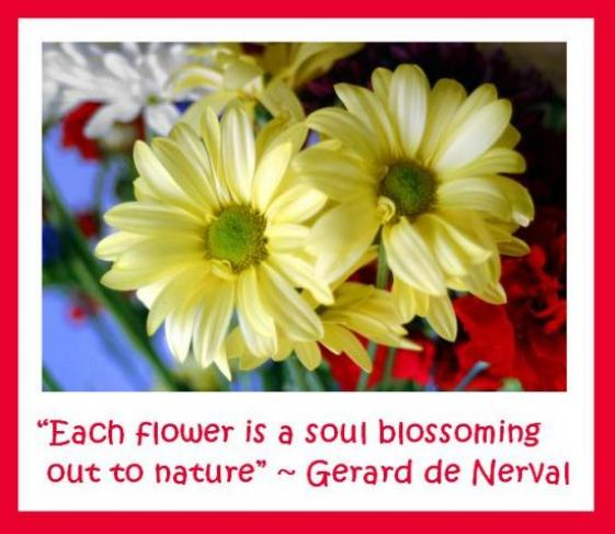 """Each Flower Is a Soul Blossoming Out to Nature"" ~ Flowers Quote"