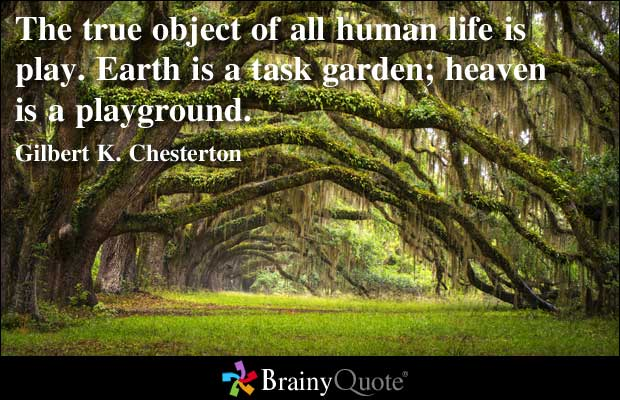 Earth Is a task garden,Heaven Is a Playground ~ Earth Quote