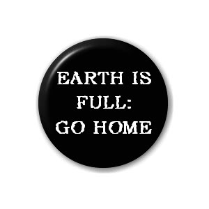 Earth Is Full,Go Home ~ Earth Quote