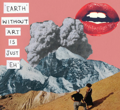 Earth Without Art Is Just Eh ~ Earth Quote