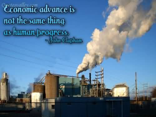 Economic Advance Is Not The Same Thing As Human Progress ~ Environment Quote