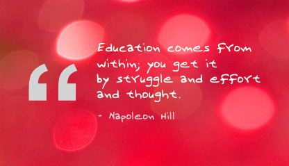 Education Comes from within you get it by Struggle and Effort and thought ~ Education Quote