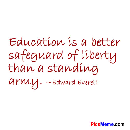 Education Is a better Safeguard of liberty than a standing army ~ Education Quote