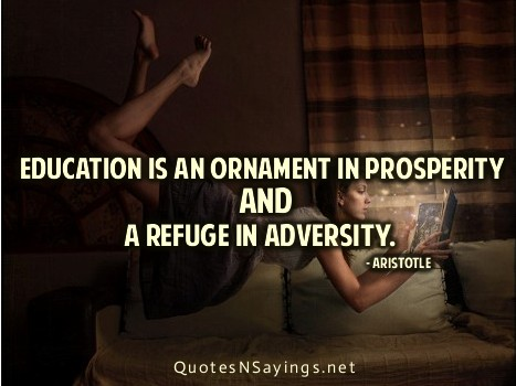 Education Is An Ornament In Prosperity And A Refuge In Adversity ~ Education Quote