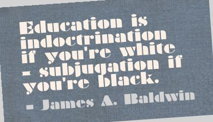 Education Is Indoctrination If You're white ~ Education Quote