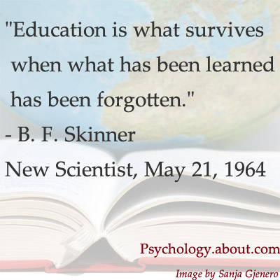 Education Is what survives when what has been learned has been forgotten ~ Education Quote