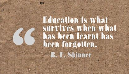 Education Is what Survives When what has been learnt has been forgotten ~ Education Quote