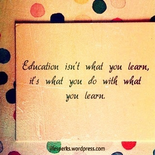 Education Isn't what You Learn,It's what you do with what you learn ~ Education Quote