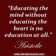 """Education the mind without Educating the Heart Is No Education At all"" ~ Education Quote"