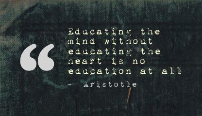 Education the Mind without Education the heart is no education at all ~ Education Quote