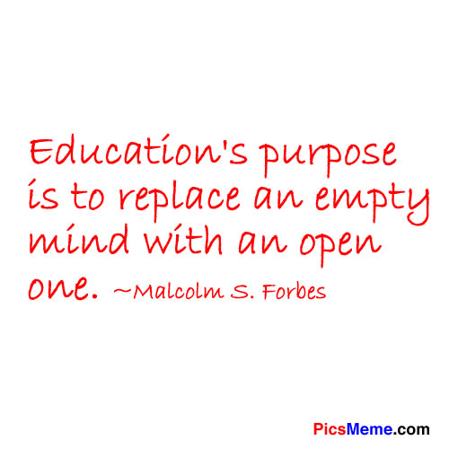 Education's Purpose Is to replace an empty mind with an open one ~ Education Quote
