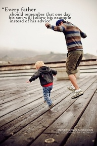 Every Father should remember that one day his son will follow his example Instead of his advice ~ Father  Quote