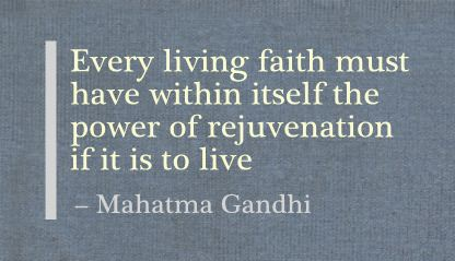 Every living faith must have within itself the power of rejuvenation if it is to live ~ Faith Quote