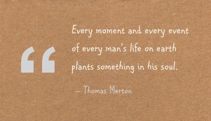 Every Moment and Every Event of Every Man's Life on Earth Plants Something In His Soul ~ Earth Quote