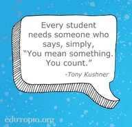 "Every Student Needs Someone Who Says,Simply,""You Mean Something You count"" ~ Education Quote"