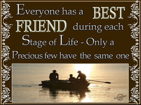 Everyone has a best friend during each stage of life, only a precious few have the same one ~ Best Friend Quote