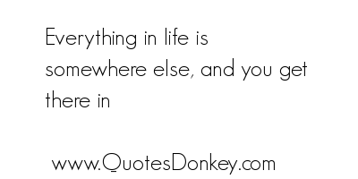 Everything In Life Is Somewhere else,and You Get there In ~ Driving Quote