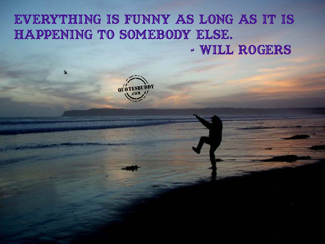 Everything Is Funny As Long as it Is Happening To Somebody Else ~ April Fool Quote