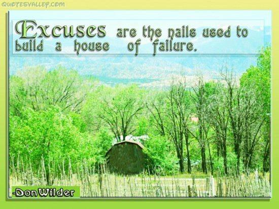 Excuses Are The Nails Used To Build A House Of Failure ~ Failure Quote