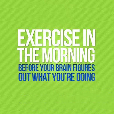 Exercise In The Morning ~ Exercise Quote