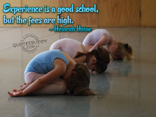 Experience is a good school, but the fees are high ~ Education Quote
