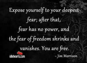 Expose Yourself to Your Deepest Fear after that Fear has no Power ~ Freedom Quote