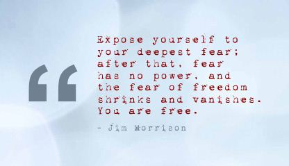 Expose Yourself to Your Deepest Fear ~ Fear Quote