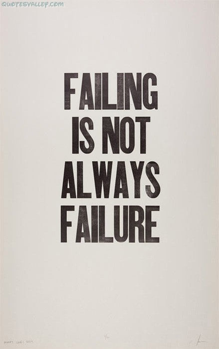 Failing Is Not Always Failure ~ Failure Quote