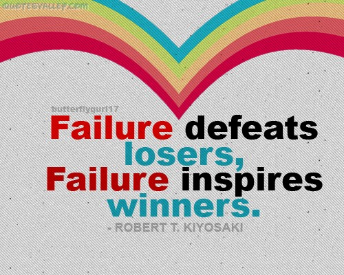 Failure Defeats Losers,Failure Inspires Winners ~ Failure Quote