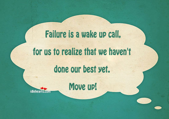 Failure Is a Wake Up Call ~ Failure Quote