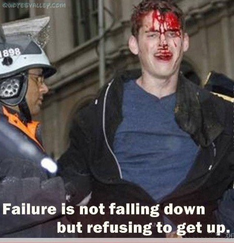 Failure Is Not Falling Down But Refusing to get Up ~ Failure  Quote