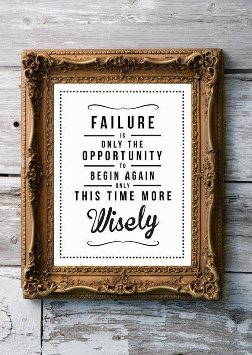 Failure is only the opportunity to begin again only this time more wisely ~ Failure Quote