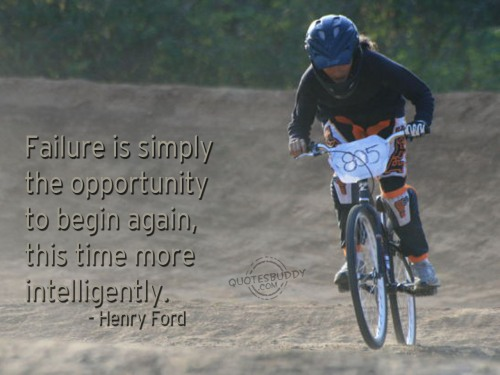"""""""Failure Is Simply the Opportunity to begin again this time more Intelligently"""" ~ Failure Quote"""