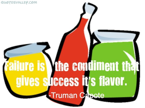 Failure Is The Condiment That Gives Success It's Flavour ~ Failure Quote