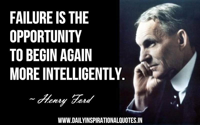 Failure is the opportunity to begin again more Intelligently ~ Failure Quote