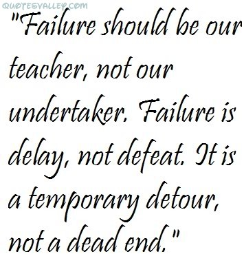 Failure Should be Our Teacher,Not Our Undertaker ~ Failure  Quote