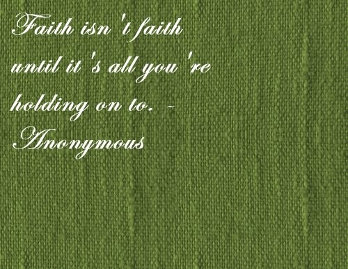 Fait Isn't Faith until It's all you're holding on to ~ Faith Quote