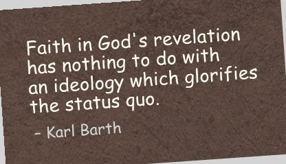 Faith In God's revelation has nothing to do with an Ideology which glorifies the status quo ~ Faith Quote