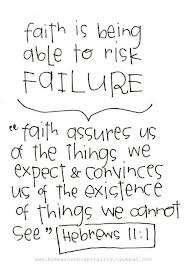 Faith Is being able to risk Failure ~ Faith Quote