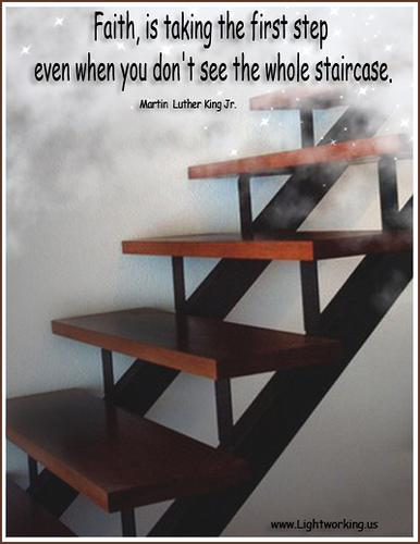 Faith Is taking the first step even when you don't see the whole staircase ~ Faith Quote
