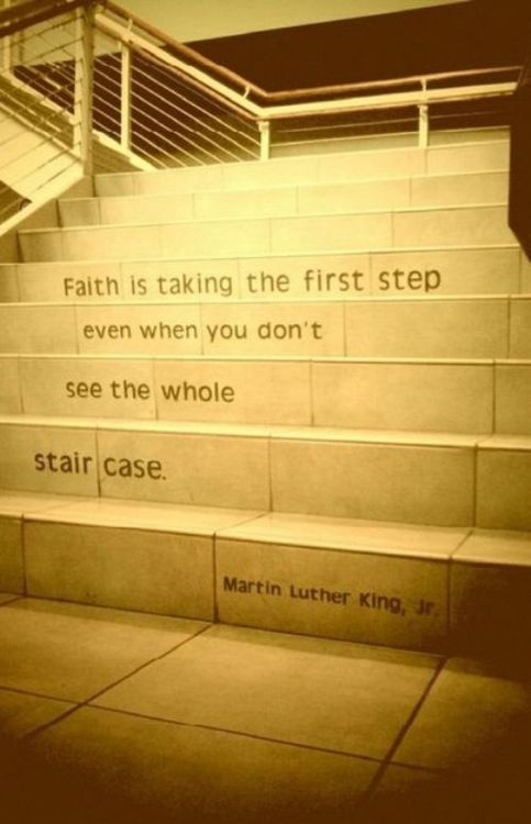 Faith Is taking the first Step ~  Faith Quote