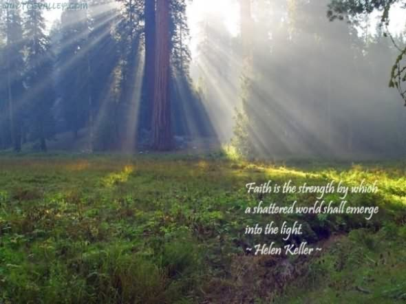 Faith Is The Strength By Which Shattered World Shall Emerge Into The Light ~ Faith Quote