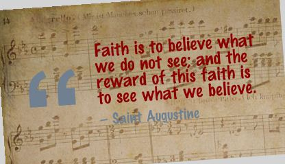 Faith Is to believe what we do not see and the reward of this faith is to see what we believe ~ Faith Quote