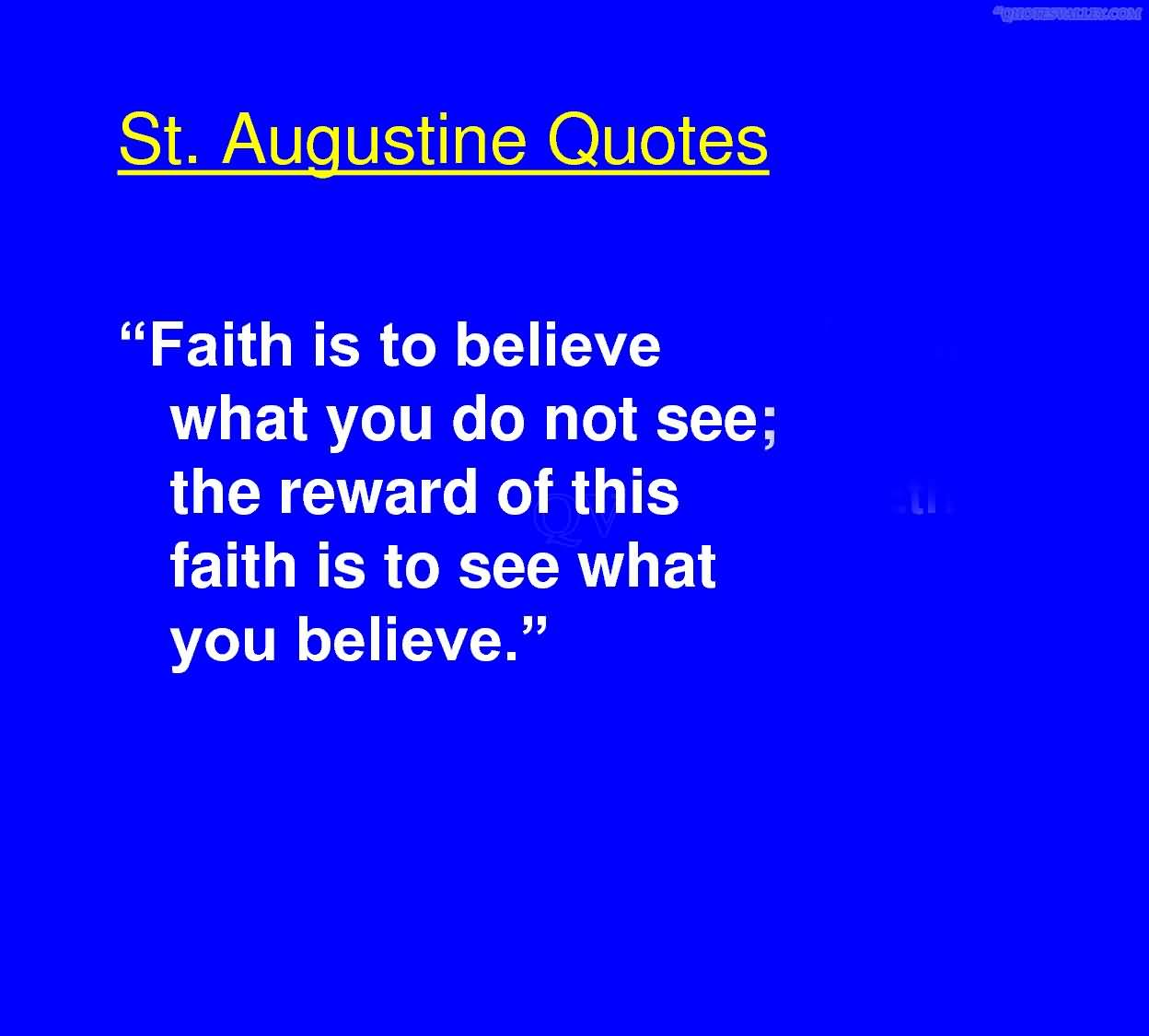 Faith Is To Believe What You Do Not See,the reward of this faith is to see what you believe ~ Faith Quote