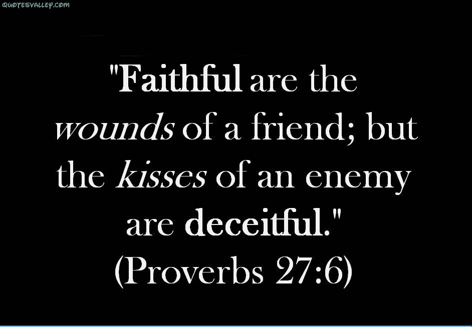Faithful Are The Wounds Of A Friend, But The Kisses Of And Enemy ~ Enemy Quotes