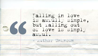 Falling In Love Is awfully simple,but falling out of love is ...