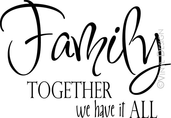 Family Together We have It All ~ Family Quote