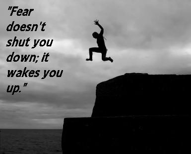 """Fear Doesn't Shut You Down,It wakes You Up"" ~ Fear Quote"