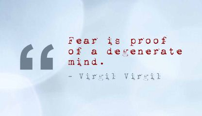 Fear Is Proof of a Degenerate Mind ~ Fear Quote